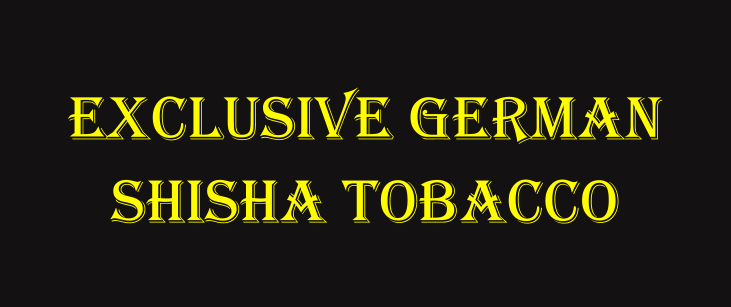 exclusive German shisha tobacco
